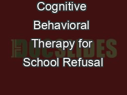 Cognitive Behavioral Therapy for School Refusal PowerPoint Presentation, PPT - DocSlides