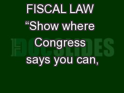 "FISCAL LAW ""Show where Congress says you can,"