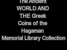The Ancient WORLD AND THE Greek Coins of the Hagaman Memorial Library Collection