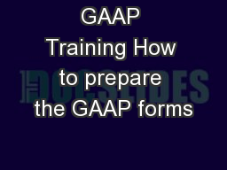 GAAP Training How to prepare the GAAP forms