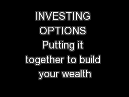 INVESTING OPTIONS Putting it together to build your wealth