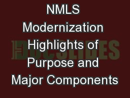 NMLS Modernization Highlights of Purpose and Major Components