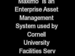Summary Maximo  is an Enterprise Asset Management System used by Cornell University Facilities Serv
