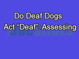 "Do Deaf Dogs Act ""Deaf"": Assessing PowerPoint PPT Presentation"