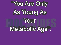 �You Are Only As Young As Your Metabolic Age�: