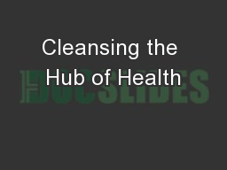 Cleansing the Hub of Health