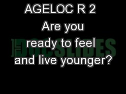 AGELOC R 2   Are you ready to feel and live younger?