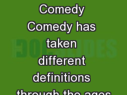 Humor and comedy Comedy Comedy has taken different definitions through the ages