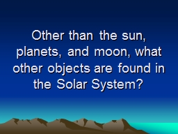 Other than the sun, planets, and moon, what other objects are found in the Solar System?