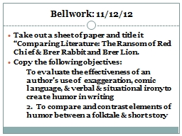 "Bellwork: 11/12/12 Take out a sheet of paper and title it ""Comparing Literature: The Ransom of Re"