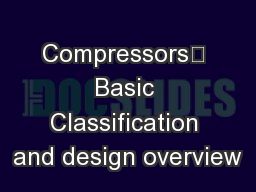 Compressors Basic Classification and design overview