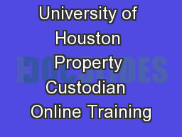 University of Houston Property Custodian  Online Training