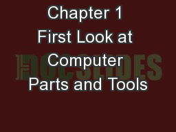 Chapter 1 First Look at Computer Parts and Tools