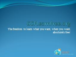 GCFLearnFree.org The freedom to learn what you want, when you want, absolutely free!