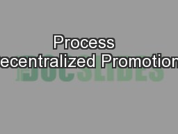 Process  Decentralized Promotions PowerPoint PPT Presentation