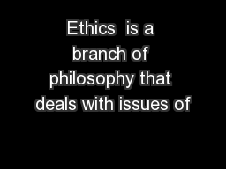 Ethics  is a branch of philosophy that deals with issues of PowerPoint PPT Presentation