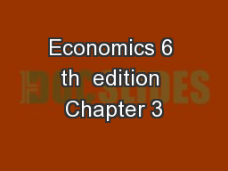Economics 6 th  edition Chapter 3