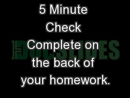 5 Minute Check Complete on the back of your homework.