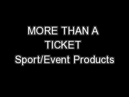 MORE THAN A TICKET Sport/Event Products