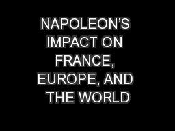 NAPOLEON'S IMPACT ON FRANCE, EUROPE, AND THE WORLD