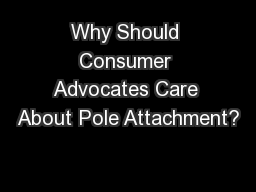 Why Should Consumer Advocates Care About Pole Attachment?