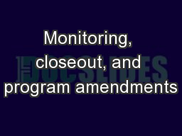 Monitoring, closeout, and program amendments