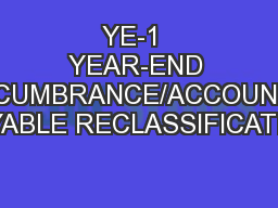 YE-1  YEAR-END ENCUMBRANCE/ACCOUNTS PAYABLE RECLASSIFICATION