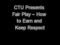 CTU Presents Fair Play – How to Earn and Keep Respect