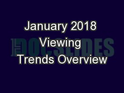 January 2018 Viewing Trends Overview