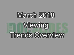 March 2018 Viewing Trends Overview