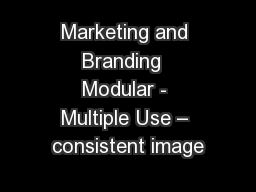 Marketing and Branding  Modular - Multiple Use � consistent image
