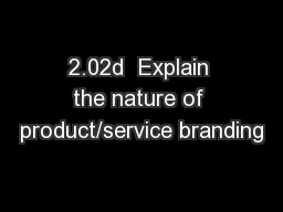 2.02d  Explain the nature of product/service branding