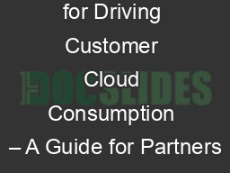 Earning Credit for Driving Customer Cloud Consumption � A Guide for Partners