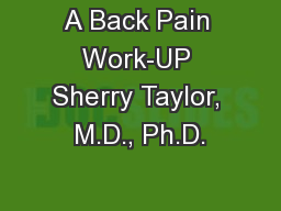 A Back Pain Work-UP Sherry Taylor, M.D., Ph.D.