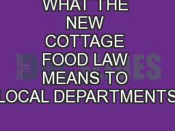 WHAT THE NEW COTTAGE FOOD LAW MEANS TO LOCAL DEPARTMENTS