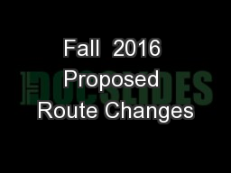 Fall  2016 Proposed Route Changes