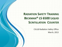 Radiation Safety Training Beckman� LS 6500 Liquid Scintillation  Counter