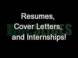 Resumes, Cover Letters, and Internships! PowerPoint PPT Presentation