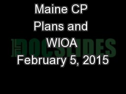 Maine CP Plans and WIOA February 5, 2015