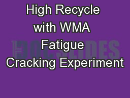 High Recycle with WMA  Fatigue Cracking Experiment