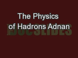 The Physics of Hadrons Adnan