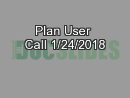 Plan User Call 1/24/2018