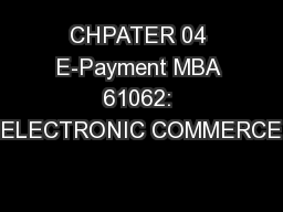 CHPATER 04 E-Payment MBA 61062: ELECTRONIC COMMERCE