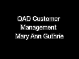 QAD Customer Management Mary Ann Guthrie PowerPoint PPT Presentation