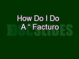 "How Do I Do A "" Facturo"