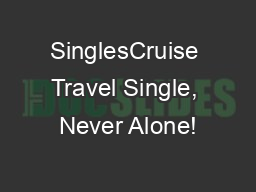 SinglesCruise Travel Single, Never Alone!