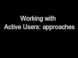 Working with Active Users: approaches