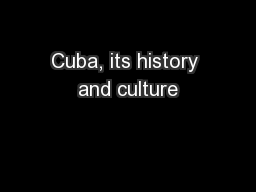 Cuba, its history and culture PowerPoint PPT Presentation