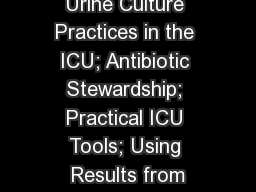 Urine Culture Practices in the ICU; Antibiotic Stewardship; Practical ICU Tools; Using Results from