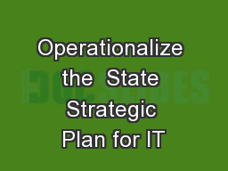 Operationalize the  State Strategic Plan for IT